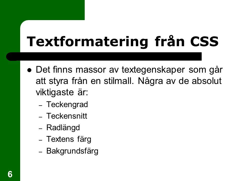 6 Textformatering från CSS Det finns massor av textegenskaper som går att styra från en stilmall.