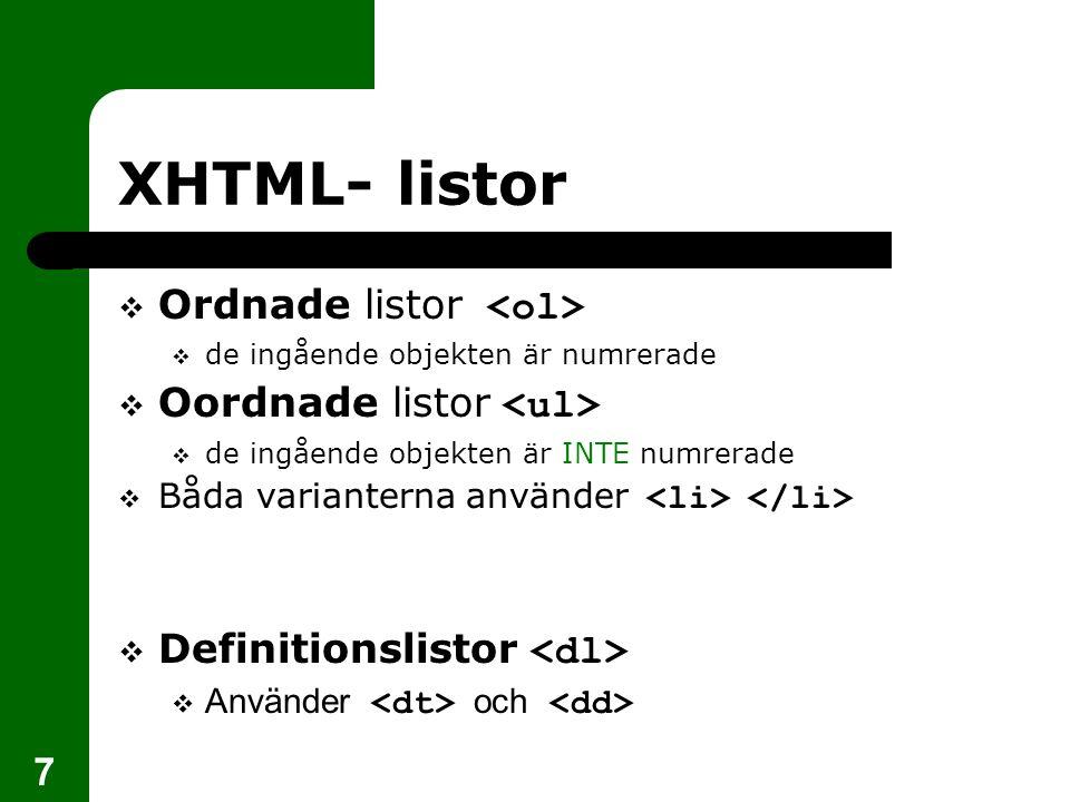 7 XHTML- listor  Ordnade listor  de ingående objekten är numrerade  Oordnade listor  de ingående objekten är INTE numrerade  Båda varianterna använder  Definitionslistor  Använder och
