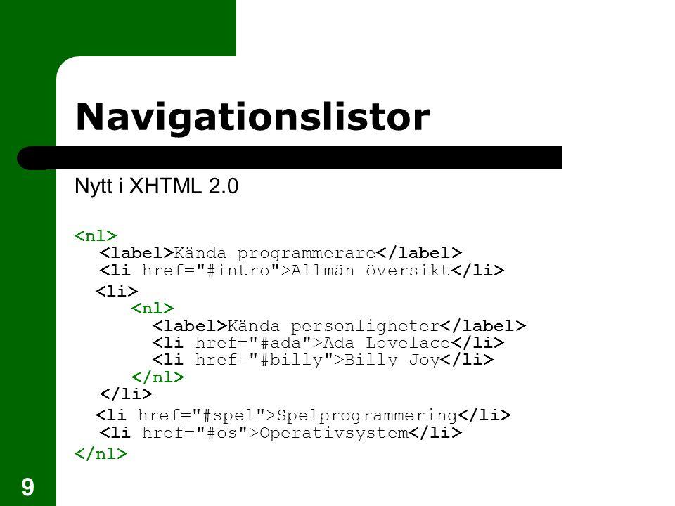 9 Navigationslistor Nytt i XHTML 2.0 Kända programmerare Allmän översikt Kända personligheter Ada Lovelace Billy Joy Spelprogrammering Operativsystem