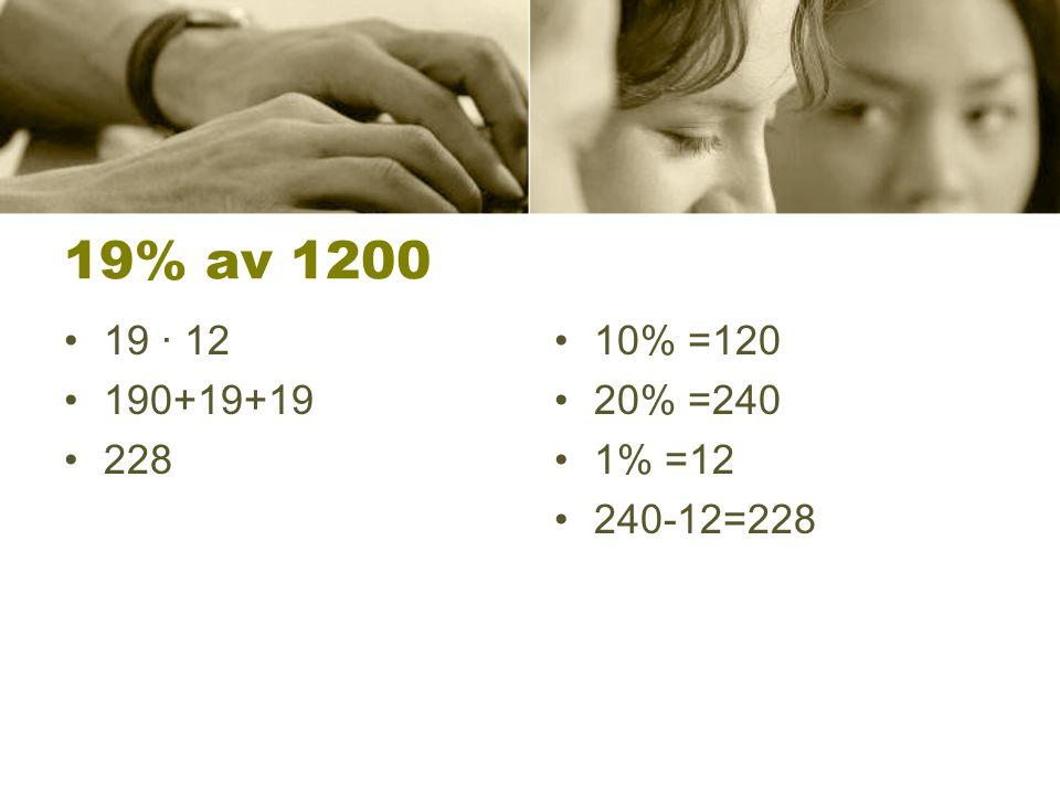 19% av 1200 19 ∙ 12 190+19+19 228 10% =120 20% =240 1% =12 240-12=228