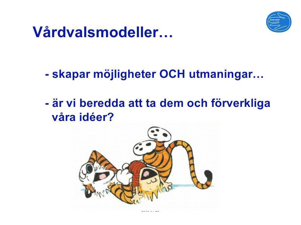 2009-01-28 Vårdvalsmodeller… - skapar möjligheter OCH utmaningar… - är vi beredda att ta dem och förverkliga våra idéer