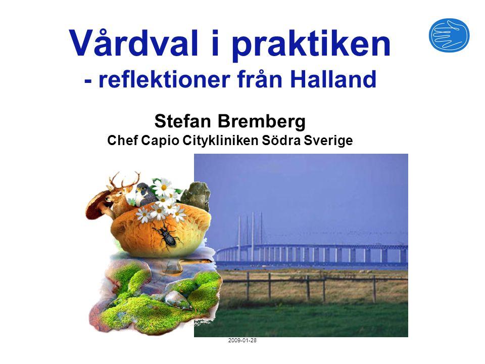 Vårdval i praktiken - reflektioner från Halland Stefan Bremberg Chef Capio Citykliniken Södra Sverige