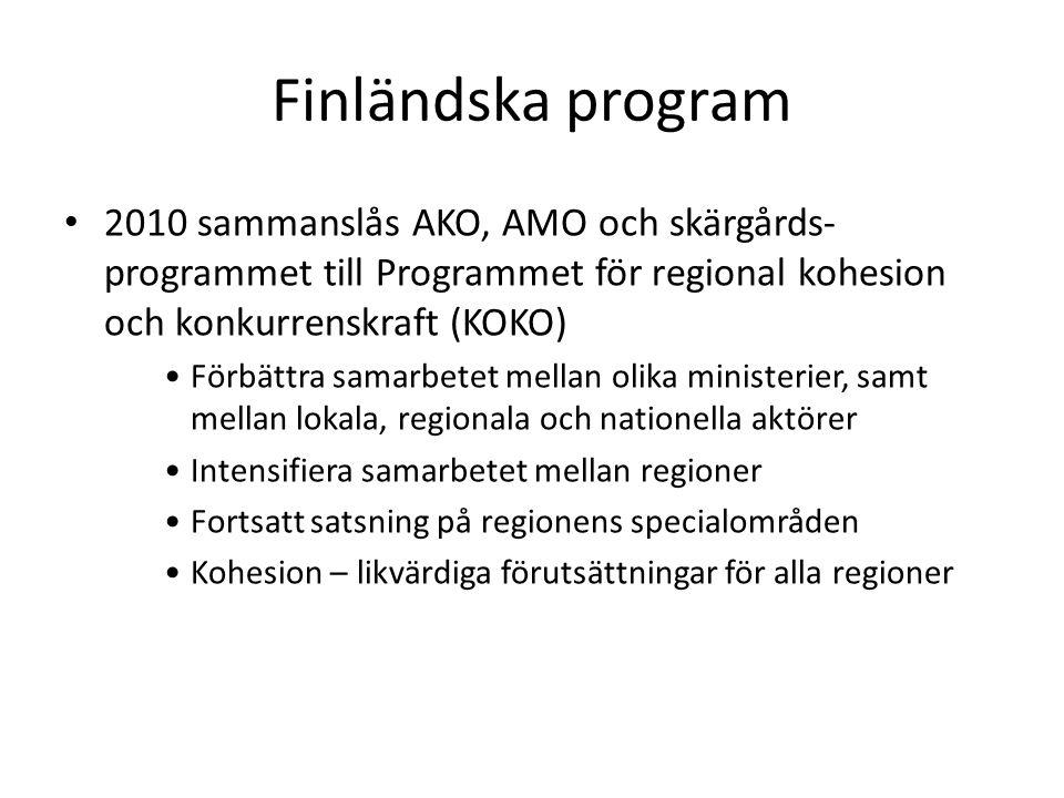 Finländska program 2010 sammanslås AKO, AMO och skärgårds- programmet till Programmet för regional kohesion och konkurrenskraft (KOKO) Förbättra samarbetet mellan olika ministerier, samt mellan lokala, regionala och nationella aktörer Intensifiera samarbetet mellan regioner Fortsatt satsning på regionens specialområden Kohesion – likvärdiga förutsättningar för alla regioner