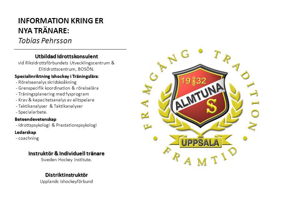 INFORMATION KRING ER NYA TRÄNARE: Tobias Pehrsson Utbildad Idrottskonsulent Utbildad Idrottskonsulent vid Riksidrottsförbundets Utvecklingscentrum & Elitidrottscentrum, BOSÖN.