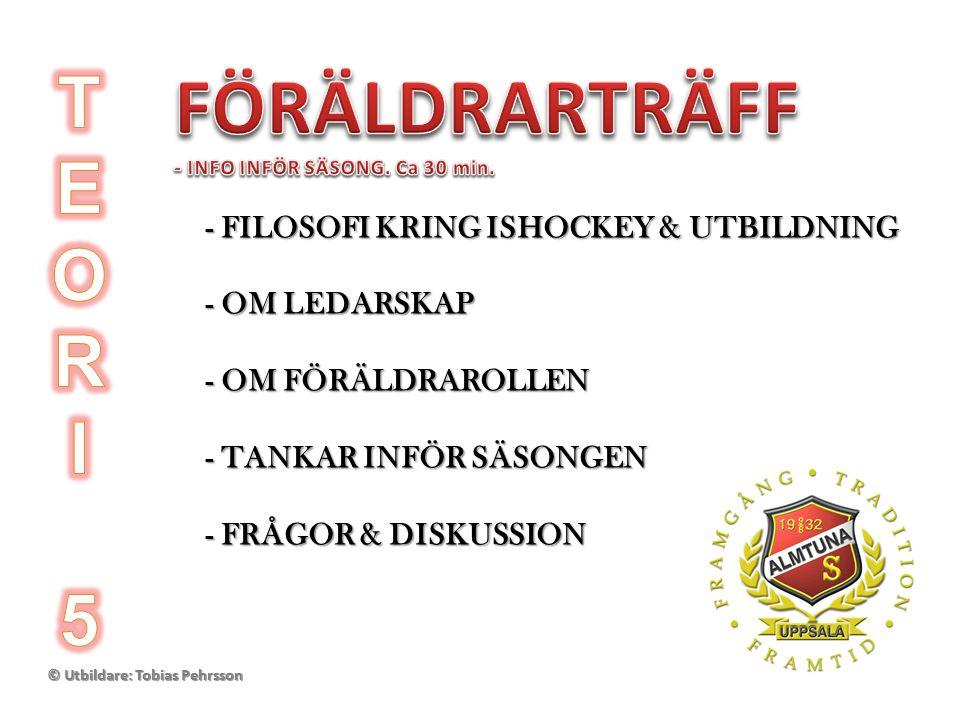 © Utbildare: Tobias Pehrsson - FILOSOFI KRING ISHOCKEY & UTBILDNING - FILOSOFI KRING ISHOCKEY & UTBILDNING - OM LEDARSKAP - OM LEDARSKAP - OM FÖRÄLDRAROLLEN - OM FÖRÄLDRAROLLEN - TANKAR INFÖR SÄSONGEN - TANKAR INFÖR SÄSONGEN - FRÅGOR & DISKUSSION - FRÅGOR & DISKUSSION