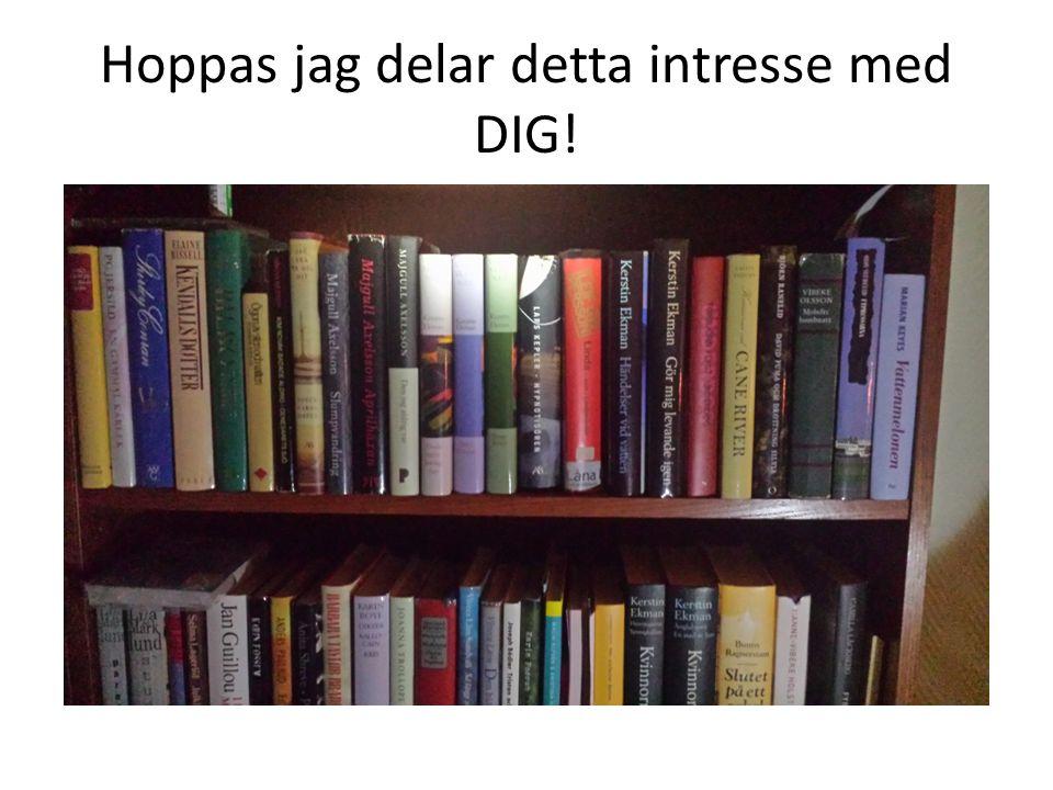 Hoppas jag delar detta intresse med DIG!