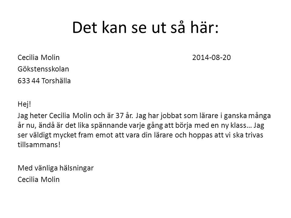 Det kan se ut så här: Cecilia Molin2014-08-20 Gökstensskolan 633 44 Torshälla Hej! Jag heter Cecilia Molin och är 37 år. Jag har jobbat som lärare i g