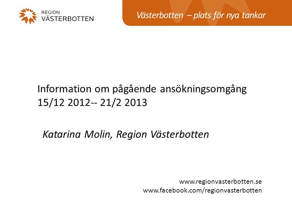 Västerbotten – plats för nya tankar www.regionvasterbotten.se www.facebook.com/regionvasterbotten Katarina Molin, Region Västerbotten Information om p