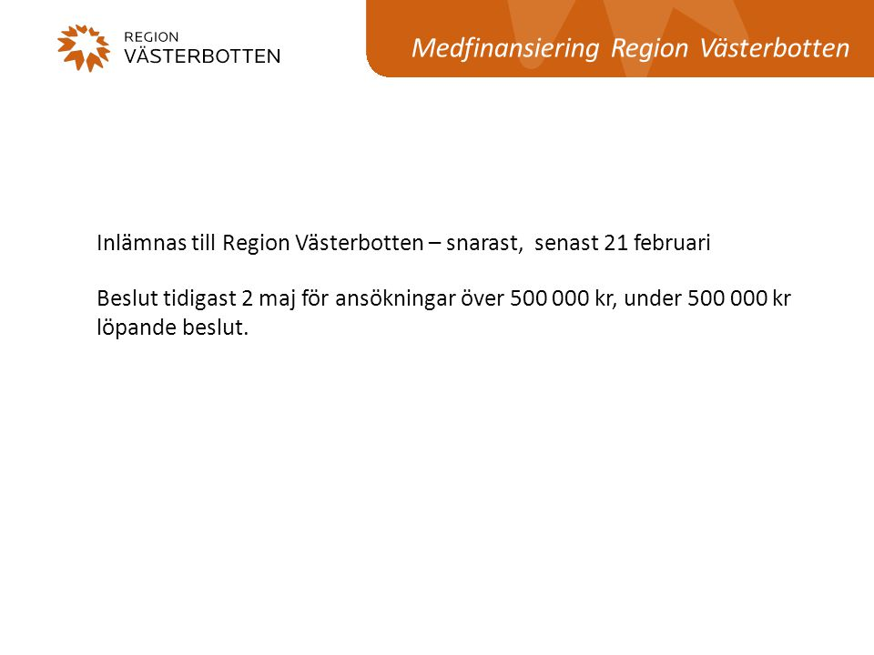 Inlämnas till Region Västerbotten – snarast, senast 21 februari Beslut tidigast 2 maj för ansökningar över 500 000 kr, under 500 000 kr löpande beslut