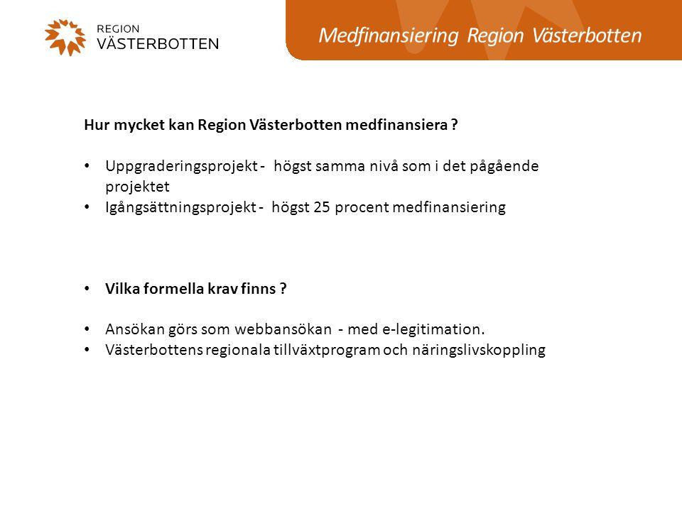 Hur mycket kan Region Västerbotten medfinansiera ? Uppgraderingsprojekt - högst samma nivå som i det pågående projektet Igångsättningsprojekt - högst