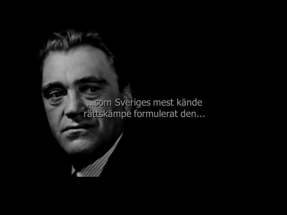 …som Sveriges mest kände rättskämpe formulerat den...