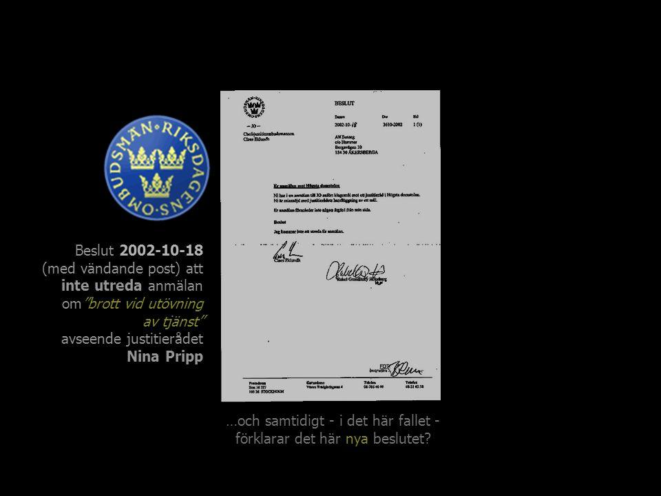 """Beslut 2002-10-18 (med vändande post) att inte utreda anmälan om""""brott vid utövning av tjänst"""" avseende justitierådet Nina Pripp …finns i det här gaml"""