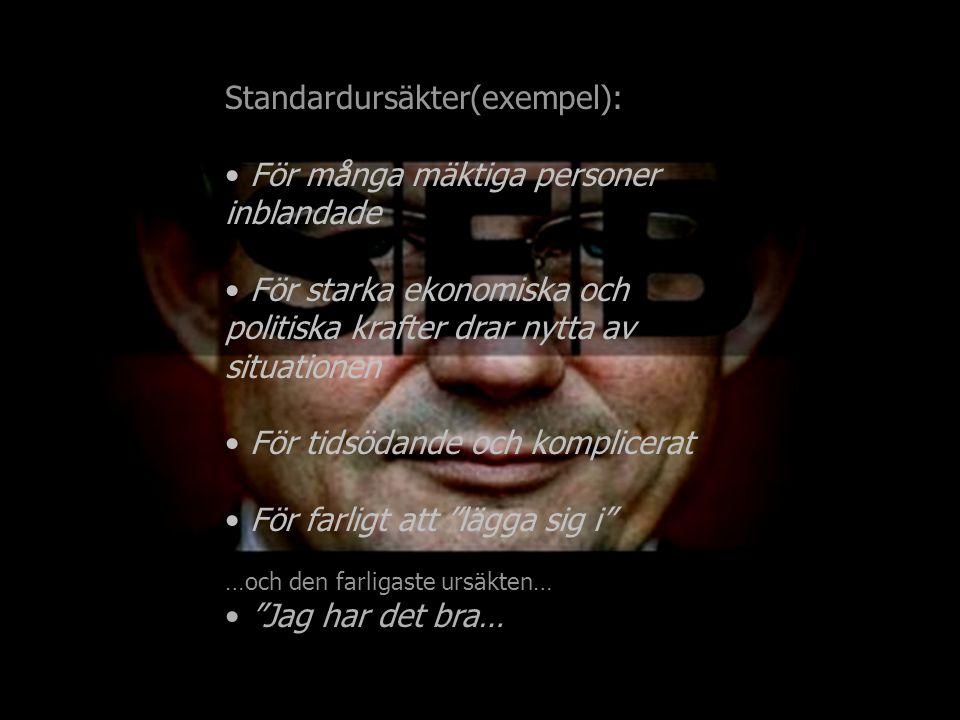 Standardursäkter(exempel): För många mäktiga personer inblandade För starka ekonomiska och politiska krafter drar nytta av situationen För tidsödande