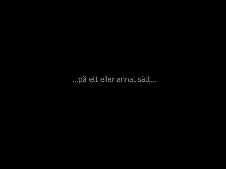 …på ett eller annat sätt…