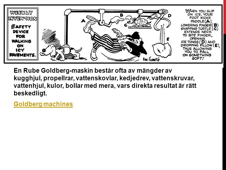 En Rube Goldberg-maskin består ofta av mängder av kugghjul, propellrar, vattenskovlar, kedjedrev, vattenskruvar, vattenhjul, kulor, bollar med mera, v