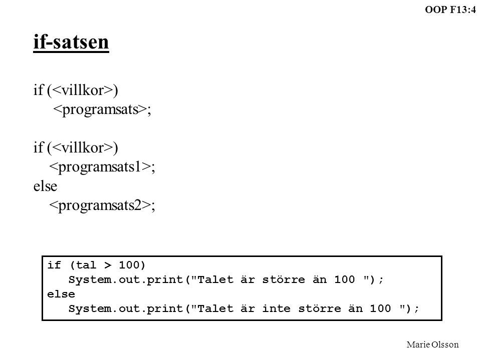 OOP F13:4 Marie Olsson if-satsen if ( ) ; if ( ) ; else ; if (tal > 100) System.out.print(