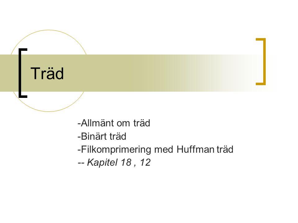 Träd -Allmänt om träd -Binärt träd -Filkomprimering med Huffman träd -- Kapitel 18, 12