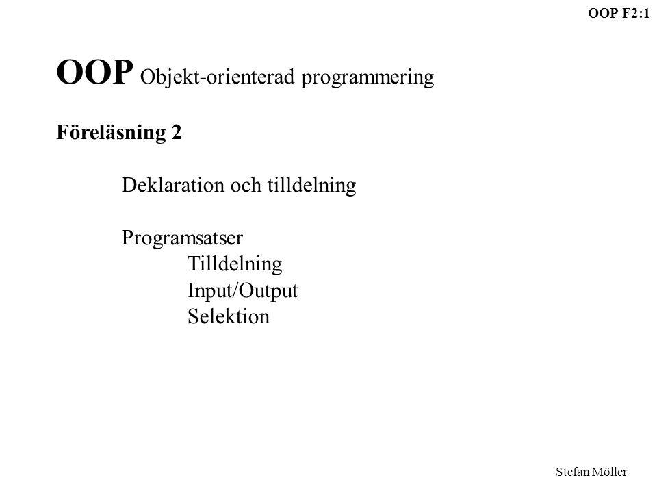 OOP F2:1 Stefan Möller OOP Objekt-orienterad programmering Föreläsning 2 Deklaration och tilldelning Programsatser Tilldelning Input/Output Selektion