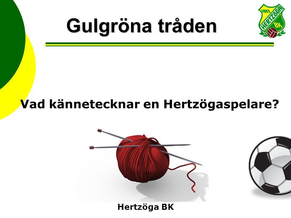 Hertzöga BK Gulgröna tråden Vad kännetecknar en Hertzögaspelare?