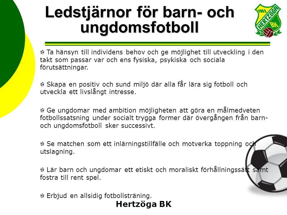 Hertzöga BK Ledstjärnor för barn- och ungdomsfotboll Ta hänsyn till individens behov och ge möjlighet till utveckling i den takt som passar var och en
