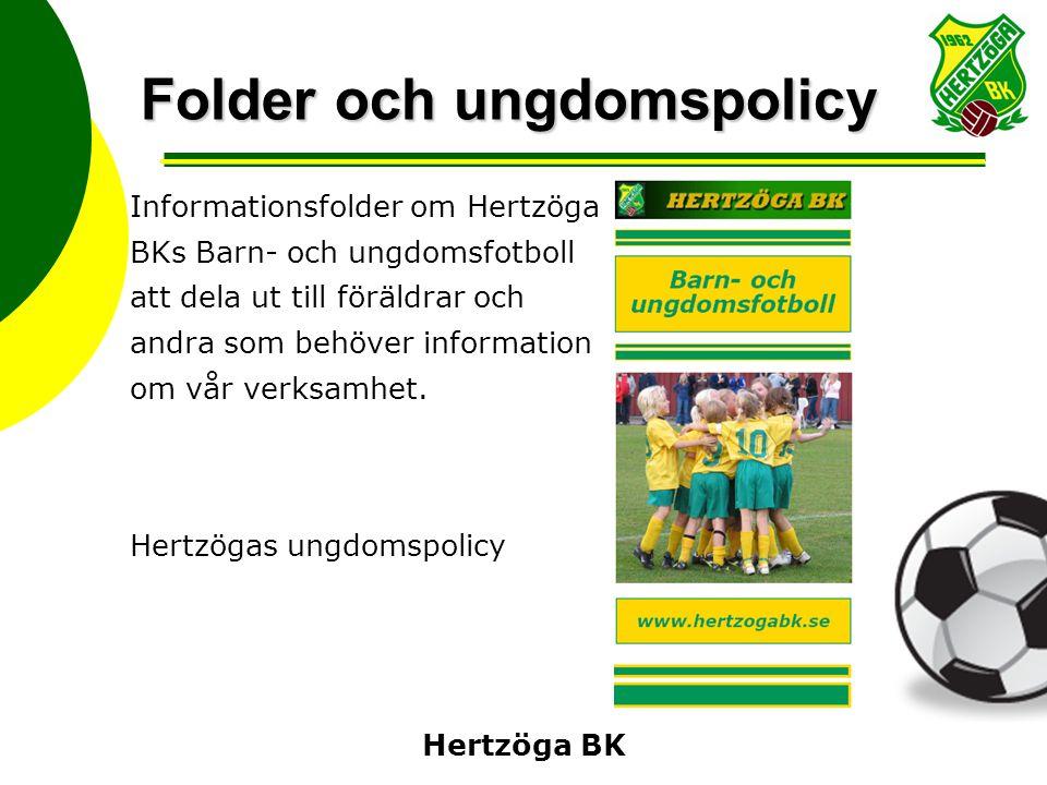 Hertzöga BK Folder och ungdomspolicy Informationsfolder om Hertzöga BKs Barn- och ungdomsfotboll att dela ut till föräldrar och andra som behöver info