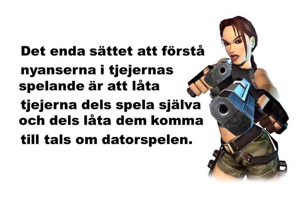 Det enda sättet att förstå nyanserna i tjejernas spelande är att låta tjejerna dels spela själva och dels låta dem komma till tals om datorspelen.