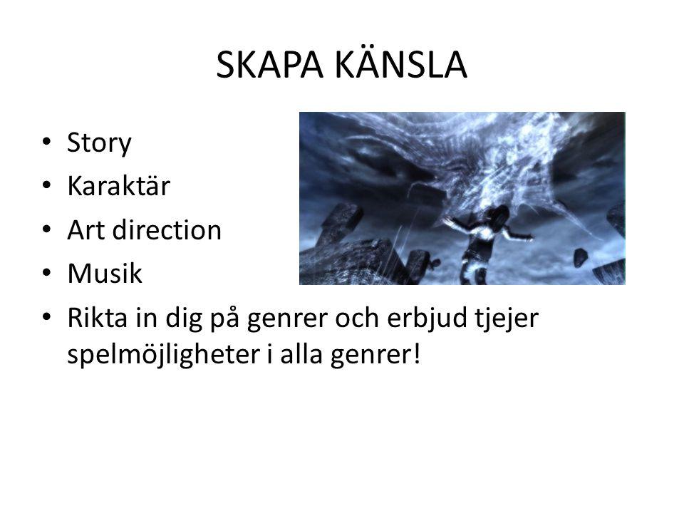 SKAPA KÄNSLA Story Karaktär Art direction Musik Rikta in dig på genrer och erbjud tjejer spelmöjligheter i alla genrer!