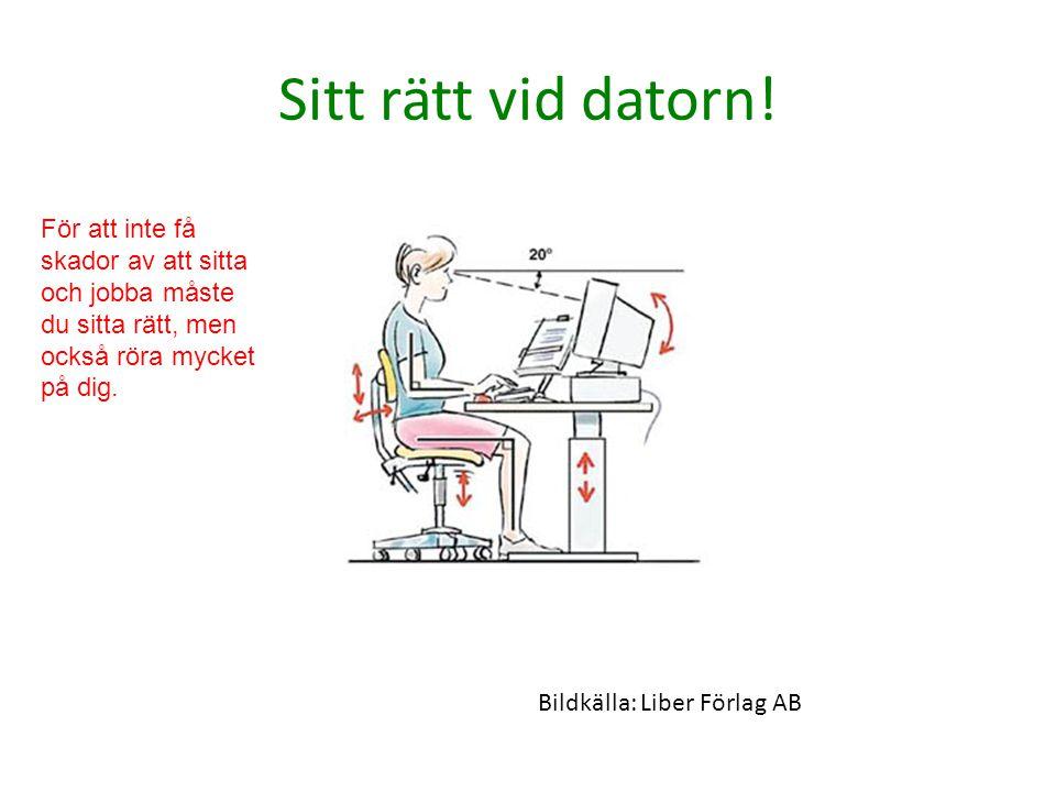 Sitt rätt vid datorn! För att inte få skador av att sitta och jobba måste du sitta rätt, men också röra mycket på dig. Bildkälla: Liber Förlag AB