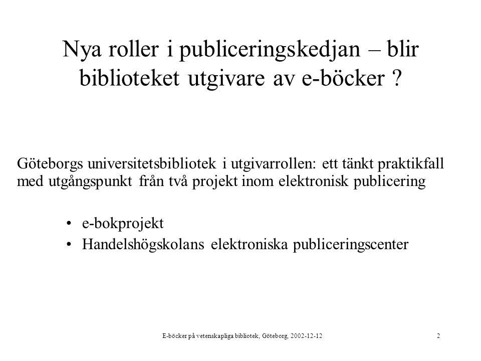 E-böcker på vetenskapliga bibliotek, Göteborg, 2002-12-122 Nya roller i publiceringskedjan – blir biblioteket utgivare av e-böcker .
