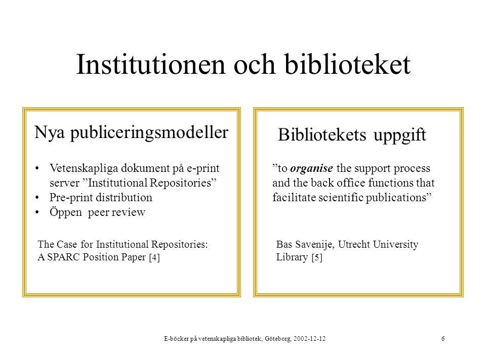 E-böcker på vetenskapliga bibliotek, Göteborg, 2002-12-126 Institutionen och biblioteket Nya publiceringsmodeller Bibliotekets uppgift Vetenskapliga d