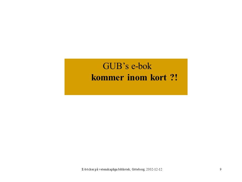 E-böcker på vetenskapliga bibliotek, Göteborg, 2002-12-129 GUB's e-bok kommer inom kort !