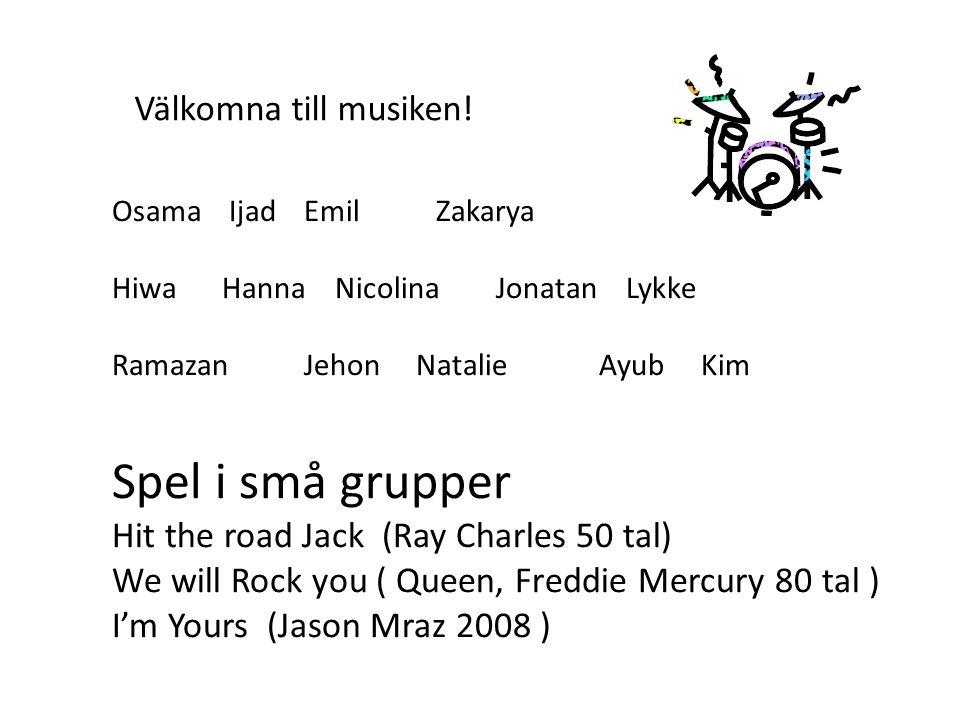 Osama IjadEmil Zakarya Hiwa Hanna NicolinaJonatan Lykke RamazanJehon Natalie Ayub Kim Välkomna till musiken! Spel i små grupper Hit the road Jack (Ray
