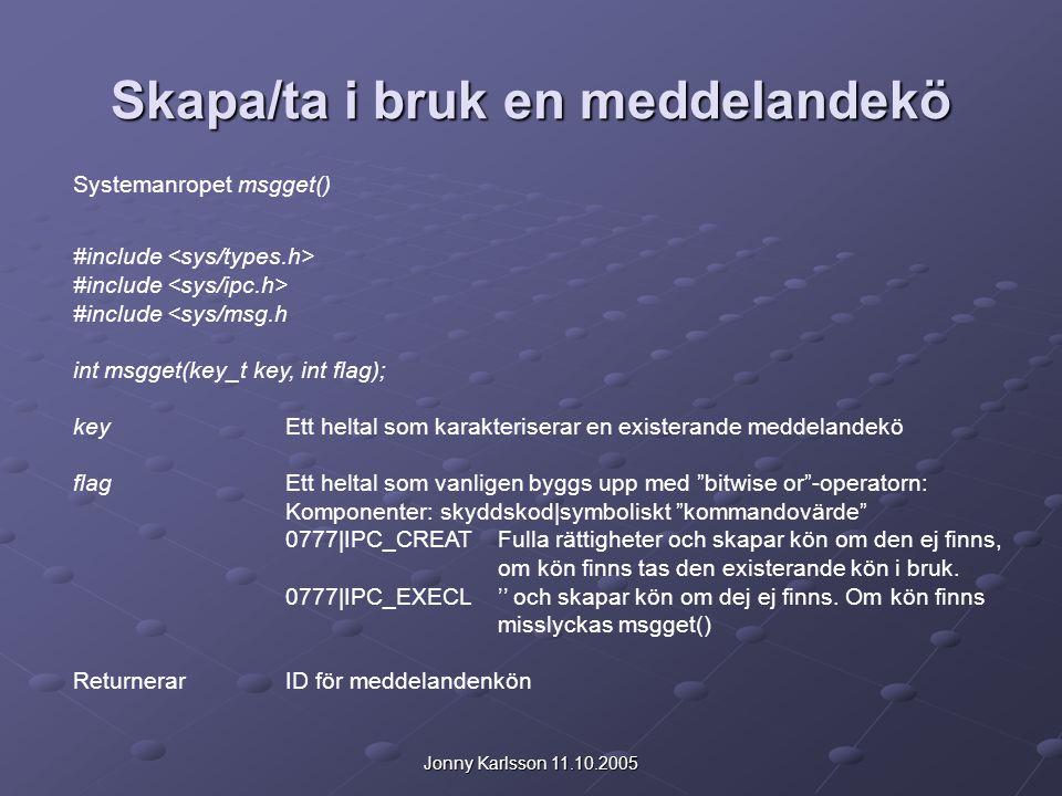 Jonny Karlsson 11.10.2005 Skapa/ta i bruk en meddelandekö Systemanropet msgget() #include #include <sys/msg.h int msgget(key_t key, int flag); keyEtt