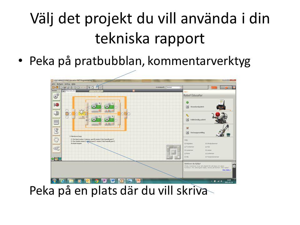 Välj det projekt du vill använda i din tekniska rapport Peka på pratbubblan, kommentarverktyg Peka på en plats där du vill skriva