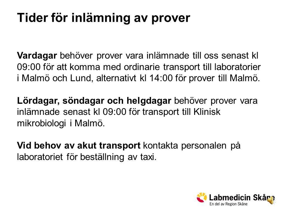 Tider för inlämning av prover Vardagar behöver prover vara inlämnade till oss senast kl 09:00 för att komma med ordinarie transport till laboratorier i Malmö och Lund, alternativt kl 14:00 för prover till Malmö.