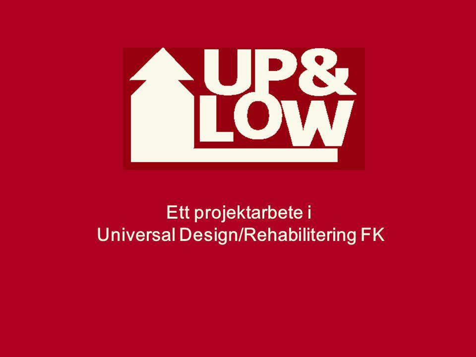 Ett projektarbete i Universal Design/Rehabilitering FK