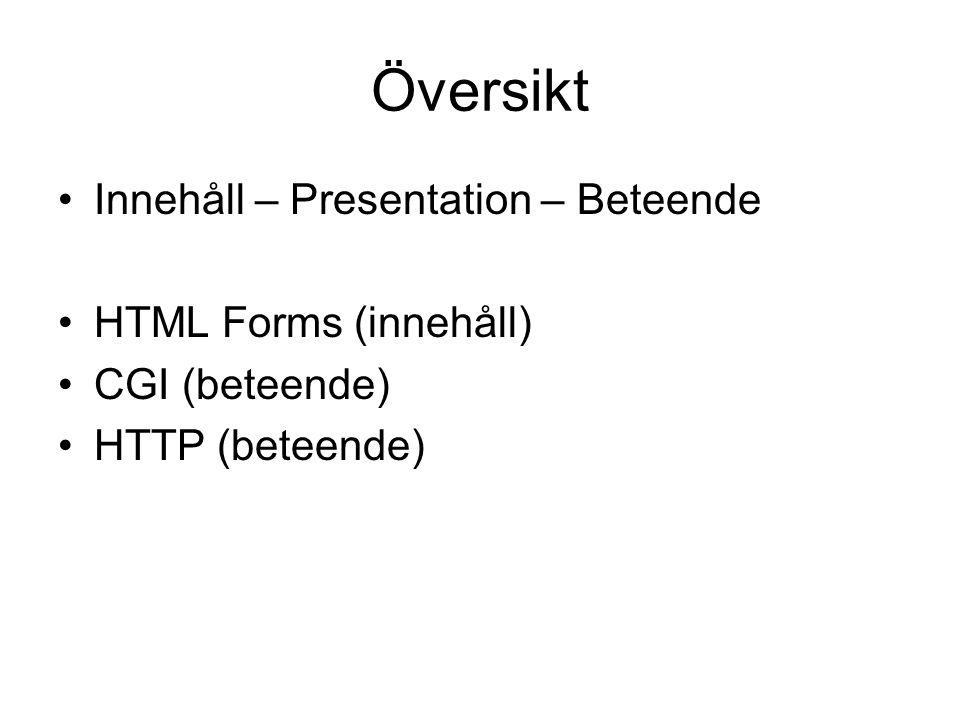Översikt Innehåll – Presentation – Beteende HTML Forms (innehåll) CGI (beteende) HTTP (beteende)