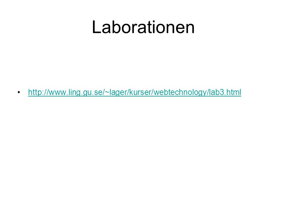 Laborationen http://www.ling.gu.se/~lager/kurser/webtechnology/lab3.html