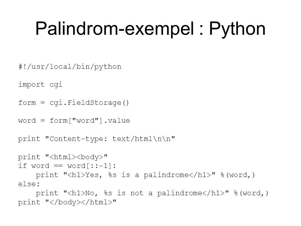 Palindrom-exempel: Prolog #!/usr/local/bin/plcon -q -g main -s :- use_module(library(cgi)).