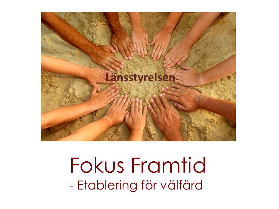 Fokus Framtid - Etablering för välfärd Länsstyrelsen