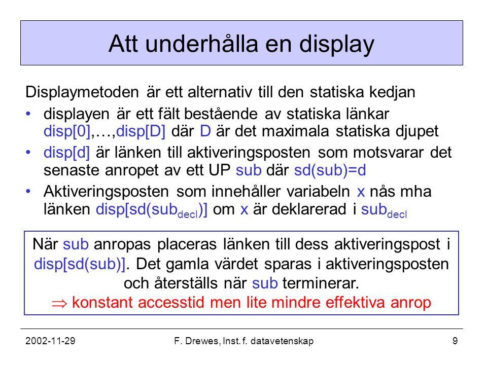 2002-11-29F. Drewes, Inst. f. datavetenskap9 Att underhålla en display Displaymetoden är ett alternativ till den statiska kedjan displayen är ett fält