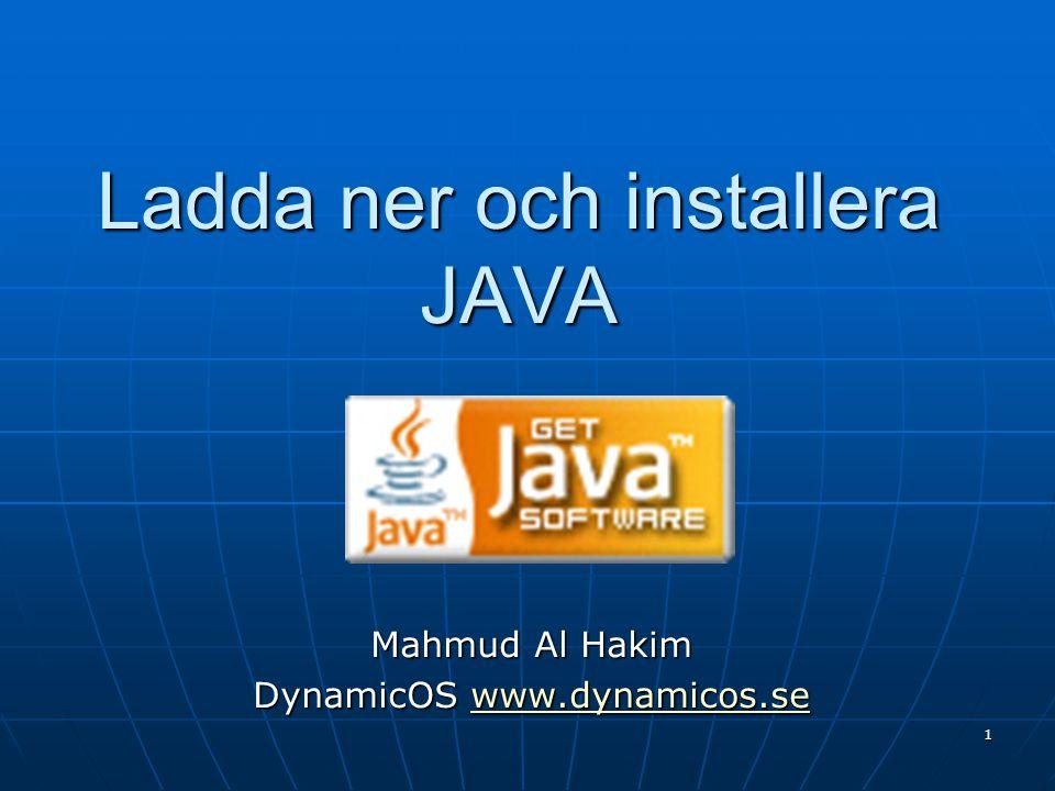 Ladda ner och installera JAVA Mahmud Al Hakim DynamicOS www.dynamicos.se www.dynamicos.se 1