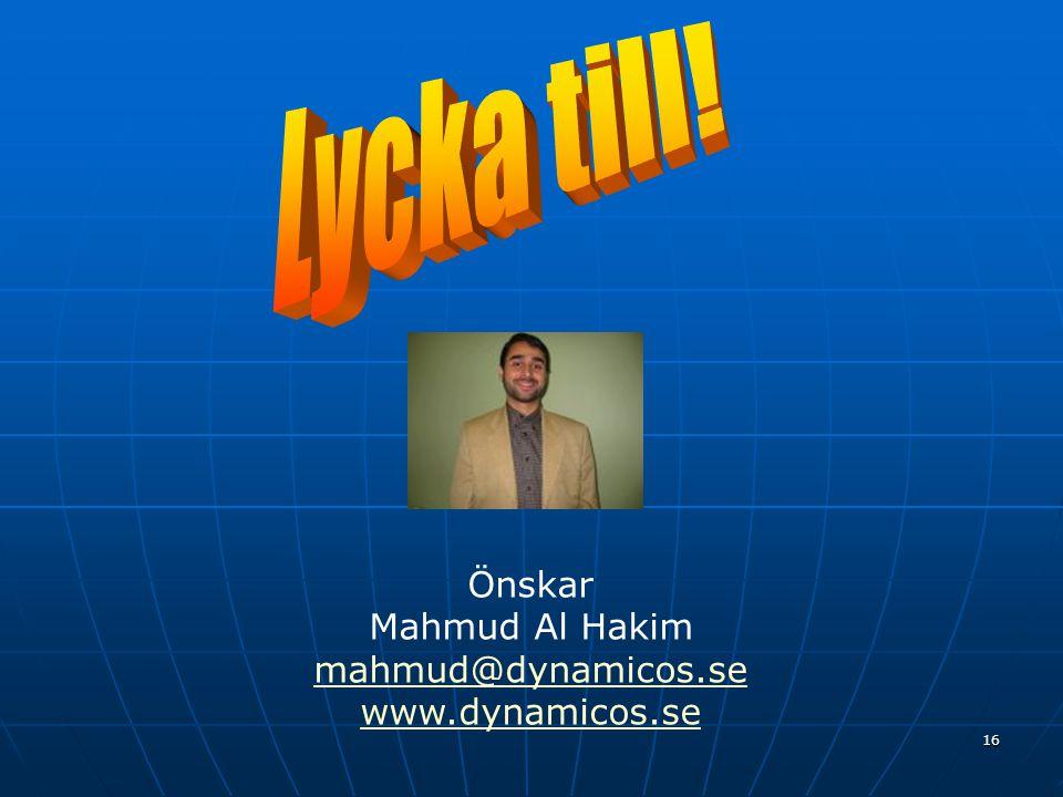 Önskar Mahmud Al Hakim mahmud@dynamicos.se www.dynamicos.se 16