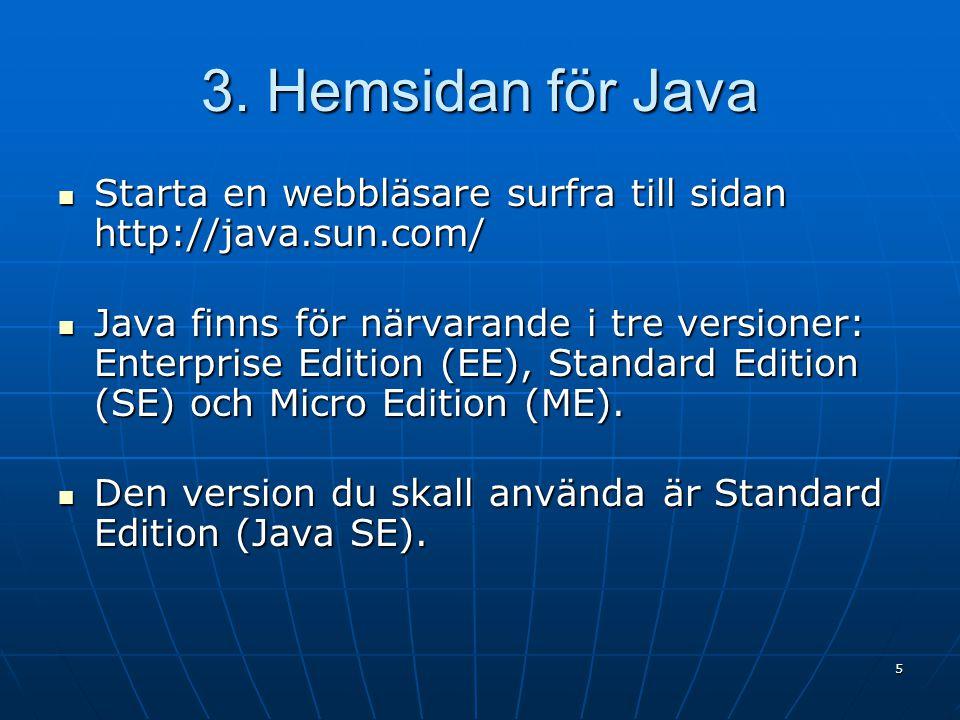 3. Hemsidan för Java Starta en webbläsare surfra till sidan http://java.sun.com/ Starta en webbläsare surfra till sidan http://java.sun.com/ Java finn