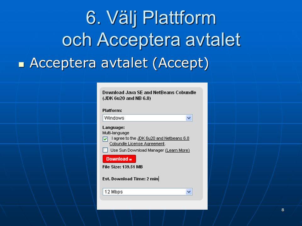 6. Välj Plattform och Acceptera avtalet Acceptera avtalet (Accept) Acceptera avtalet (Accept) 8