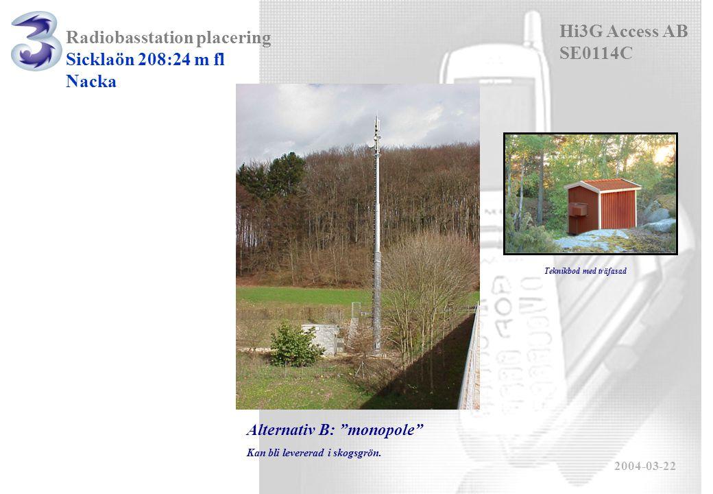 Radiobasstation placering Sicklaön 208:24 m fl Nacka Hi3G Access AB SE0114C 2004-03-22 Alternativ B: monopole Kan bli levererad i skogsgrön.