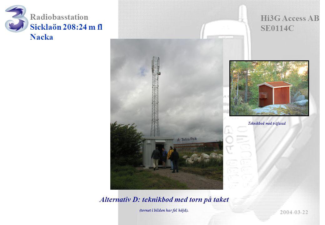 Radiobasstation Sicklaön 208:24 m fl Nacka 2004-03-22 Hi3G Access AB SE0114C Alternativ D: teknikbod med torn på taket (tornet i bilden har fel höjd).