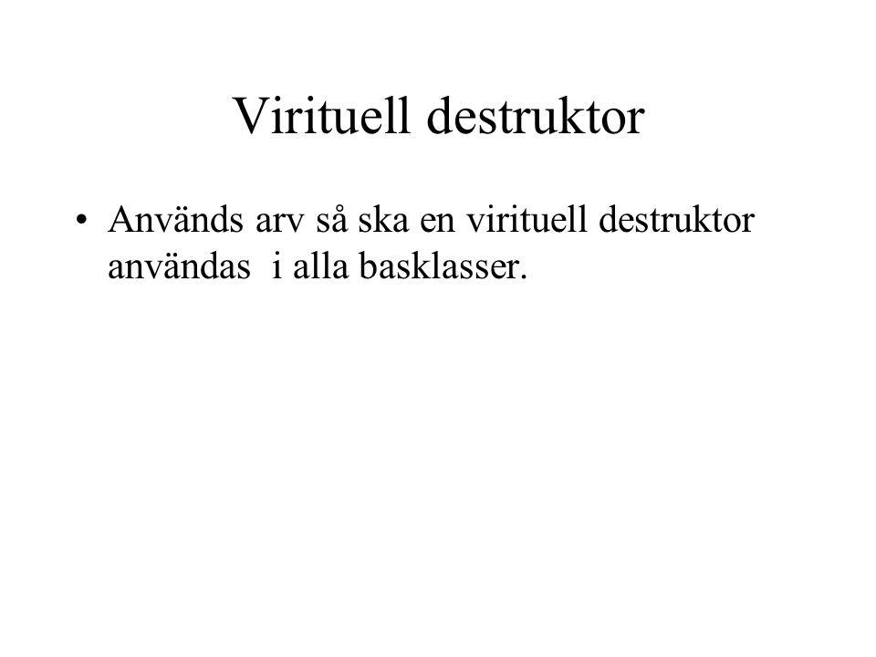 Virituell destruktor Används arv så ska en virituell destruktor användas i alla basklasser.