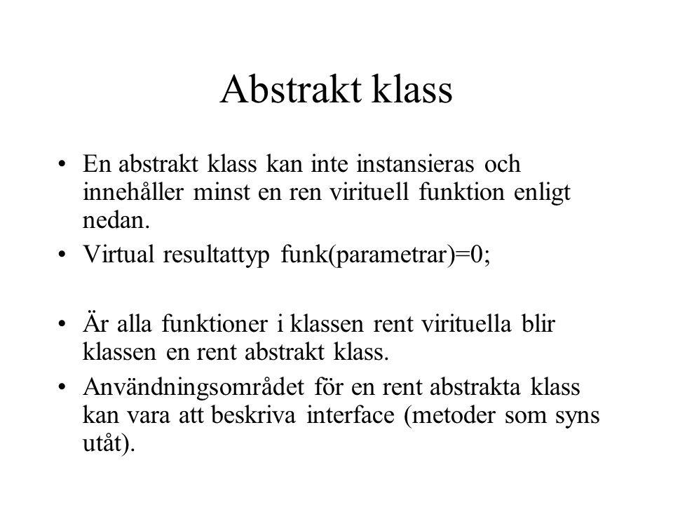 Abstrakt klass En abstrakt klass kan inte instansieras och innehåller minst en ren virituell funktion enligt nedan. Virtual resultattyp funk(parametra