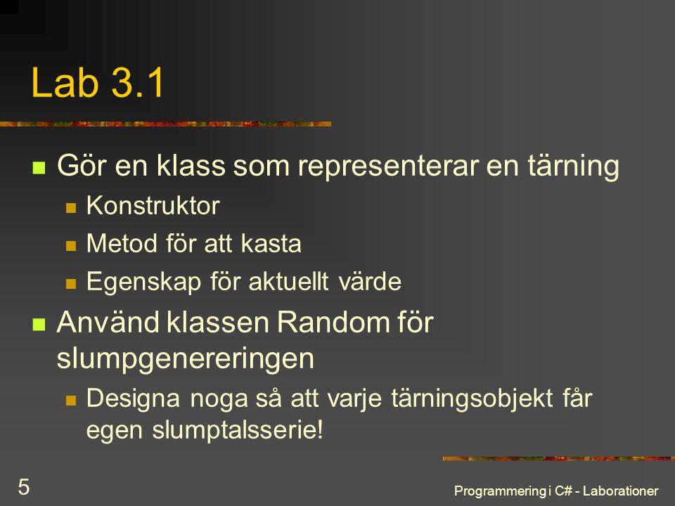 Programmering i C# - Laborationer 5 Lab 3.1 Gör en klass som representerar en tärning Konstruktor Metod för att kasta Egenskap för aktuellt värde Anvä